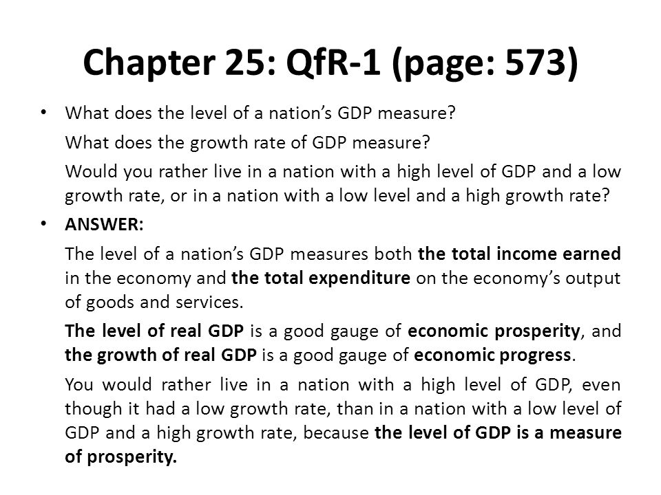 Chapter 25: QfR-1 (page: 573) What does the level of a nation's GDP measure What does the growth rate of GDP measure