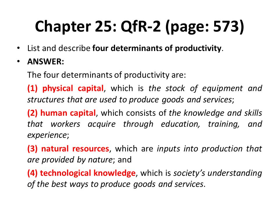 Chapter 25: QfR-2 (page: 573) List and describe four determinants of productivity. ANSWER: The four determinants of productivity are: