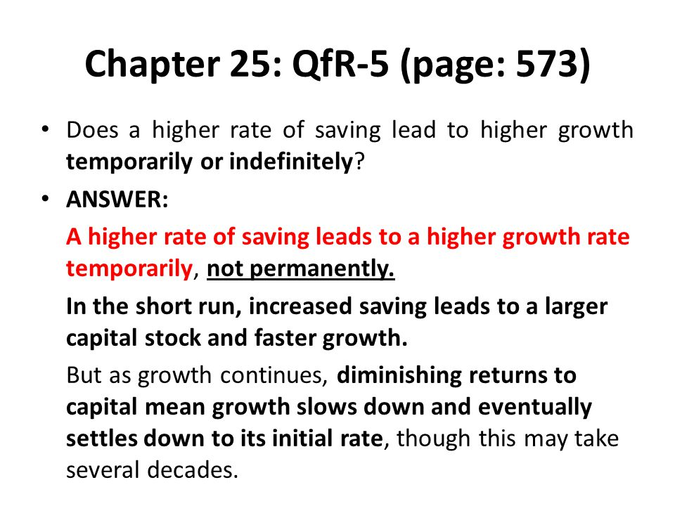 Chapter 25: QfR-5 (page: 573) Does a higher rate of saving lead to higher growth temporarily or indefinitely