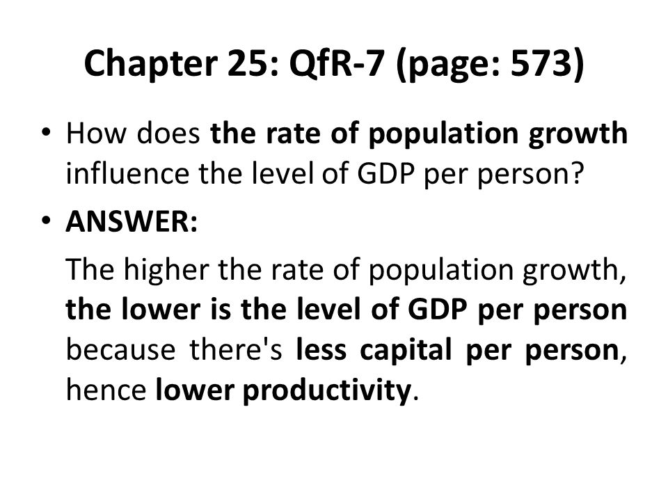 Chapter 25: QfR-7 (page: 573) How does the rate of population growth influence the level of GDP per person