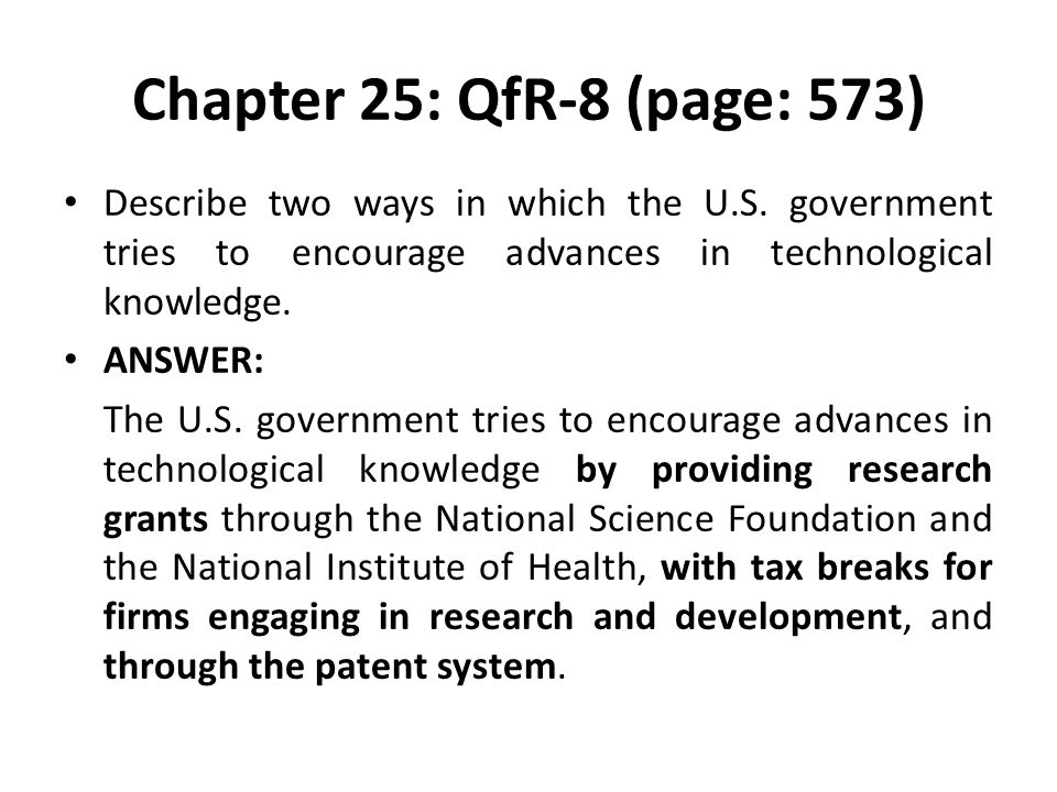 Chapter 25: QfR-8 (page: 573) Describe two ways in which the U.S. government tries to encourage advances in technological knowledge.