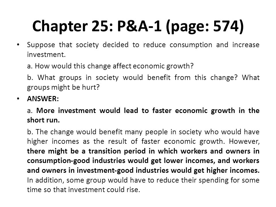 Chapter 25: P&A-1 (page: 574) Suppose that society decided to reduce consumption and increase investment.