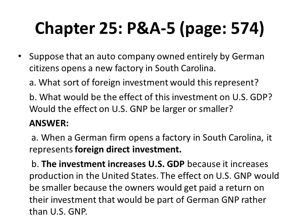 Chapter 25: P&A-5 (page: 574) Suppose that an auto company owned entirely by German citizens opens a new factory in South Carolina.