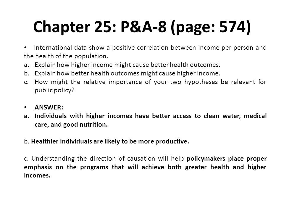 Chapter 25: P&A-8 (page: 574) International data show a positive correlation between income per person and the health of the population.
