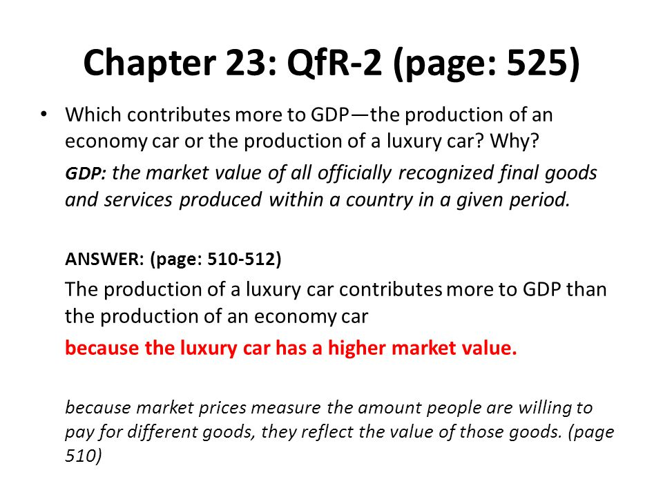 Chapter 23: QfR-2 (page: 525) Which contributes more to GDP—the production of an economy car or the production of a luxury car Why