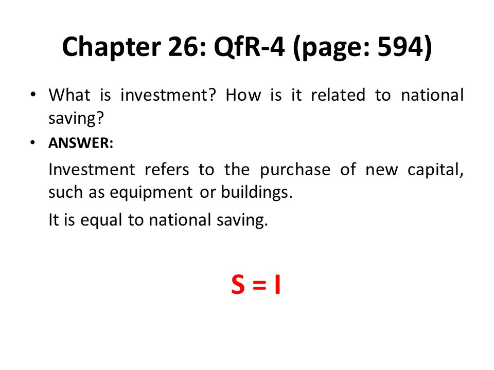 Chapter 26: QfR-4 (page: 594) What is investment How is it related to national saving ANSWER: