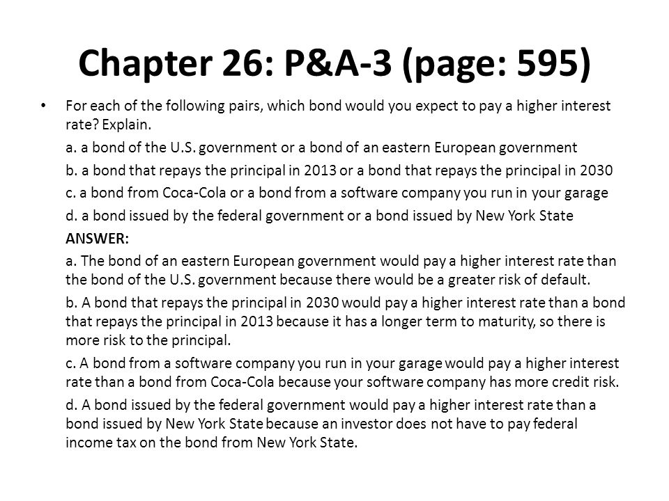 Chapter 26: P&A-3 (page: 595) For each of the following pairs, which bond would you expect to pay a higher interest rate Explain.
