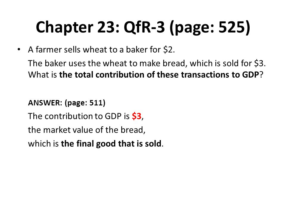 Chapter 23: QfR-3 (page: 525) A farmer sells wheat to a baker for $2.
