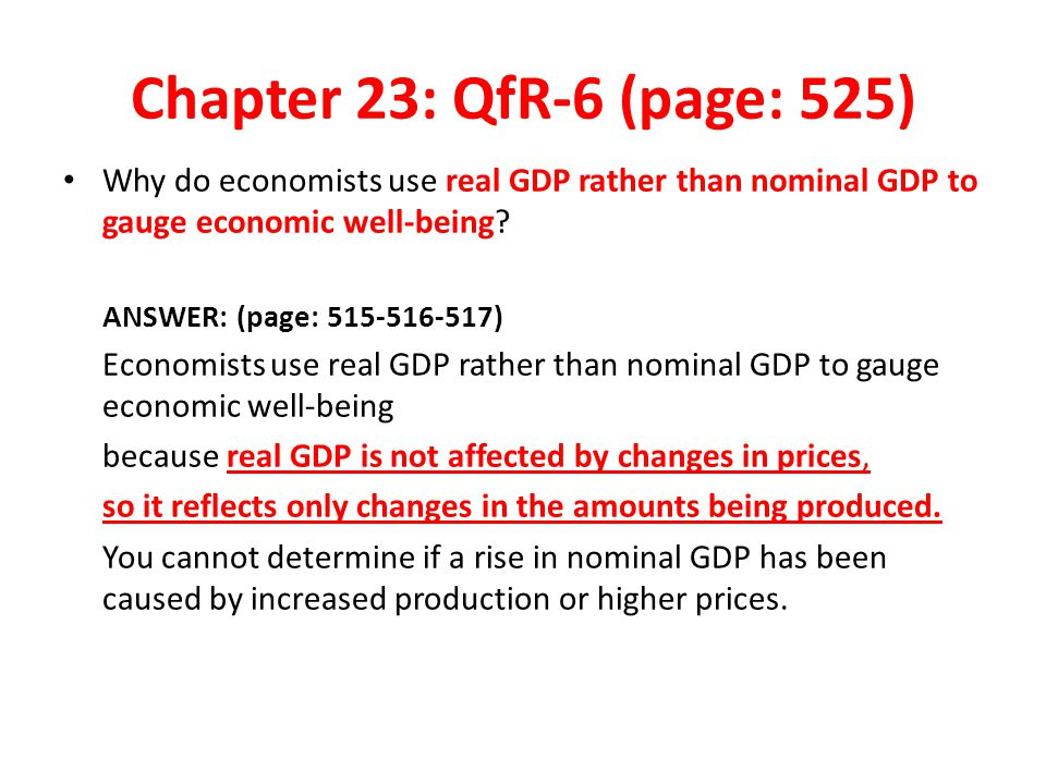 Chapter 23: QfR-6 (page: 525) Why do economists use real GDP rather than nominal GDP to gauge economic well-being