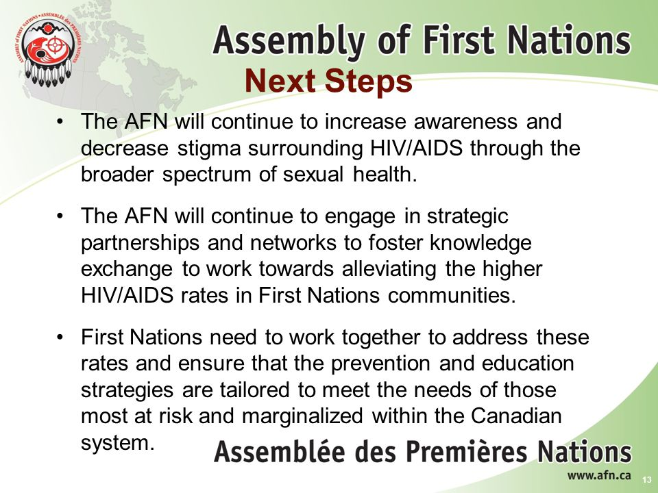 Next Steps The AFN will continue to increase awareness and decrease stigma surrounding HIV/AIDS through the broader spectrum of sexual health.