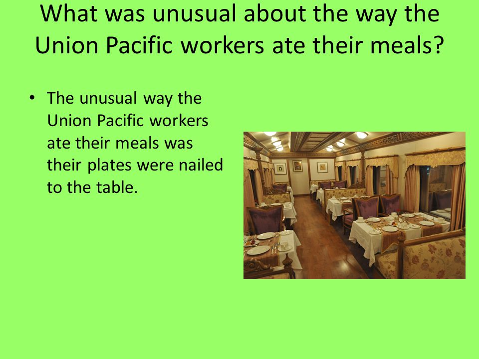 What was unusual about the way the Union Pacific workers ate their meals