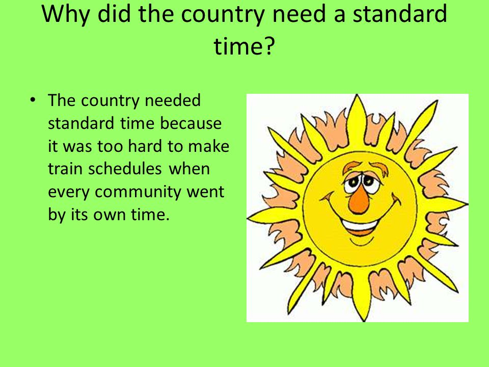 Why did the country need a standard time