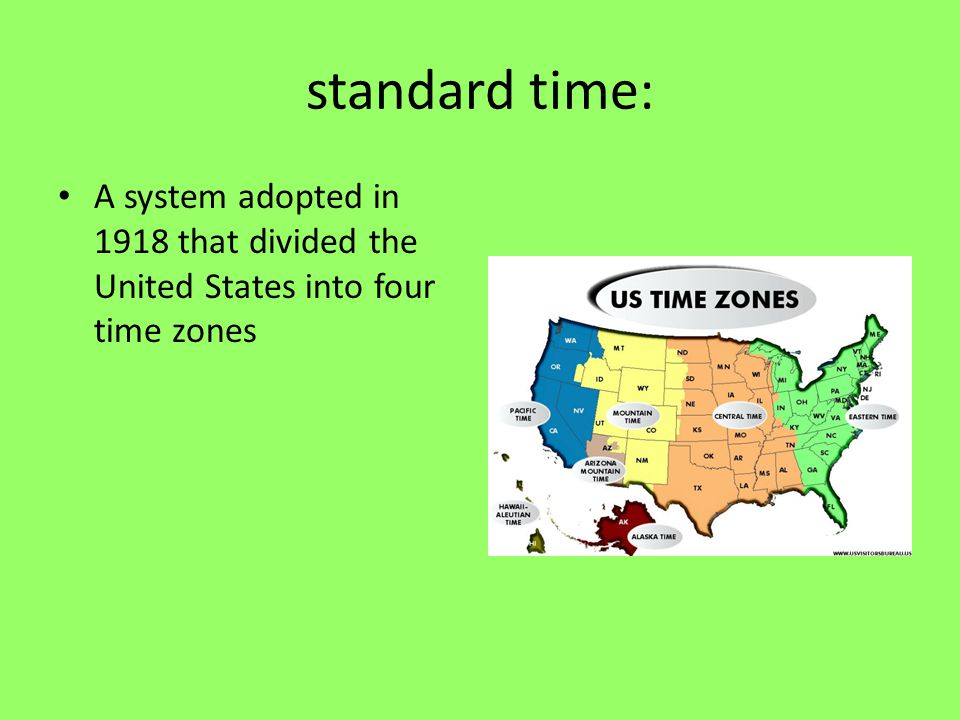 standard time: A system adopted in 1918 that divided the United States into four time zones