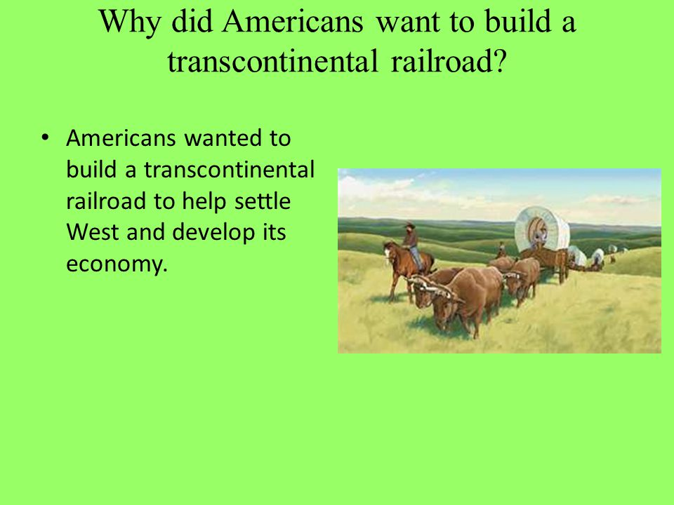 Why did Americans want to build a transcontinental railroad
