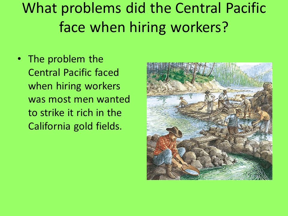 What problems did the Central Pacific face when hiring workers