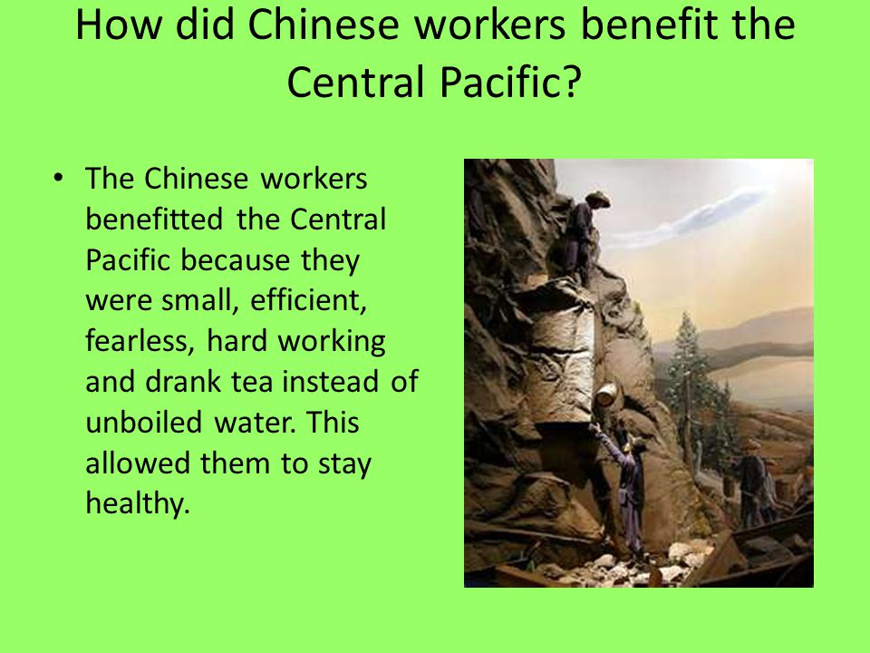 How did Chinese workers benefit the Central Pacific