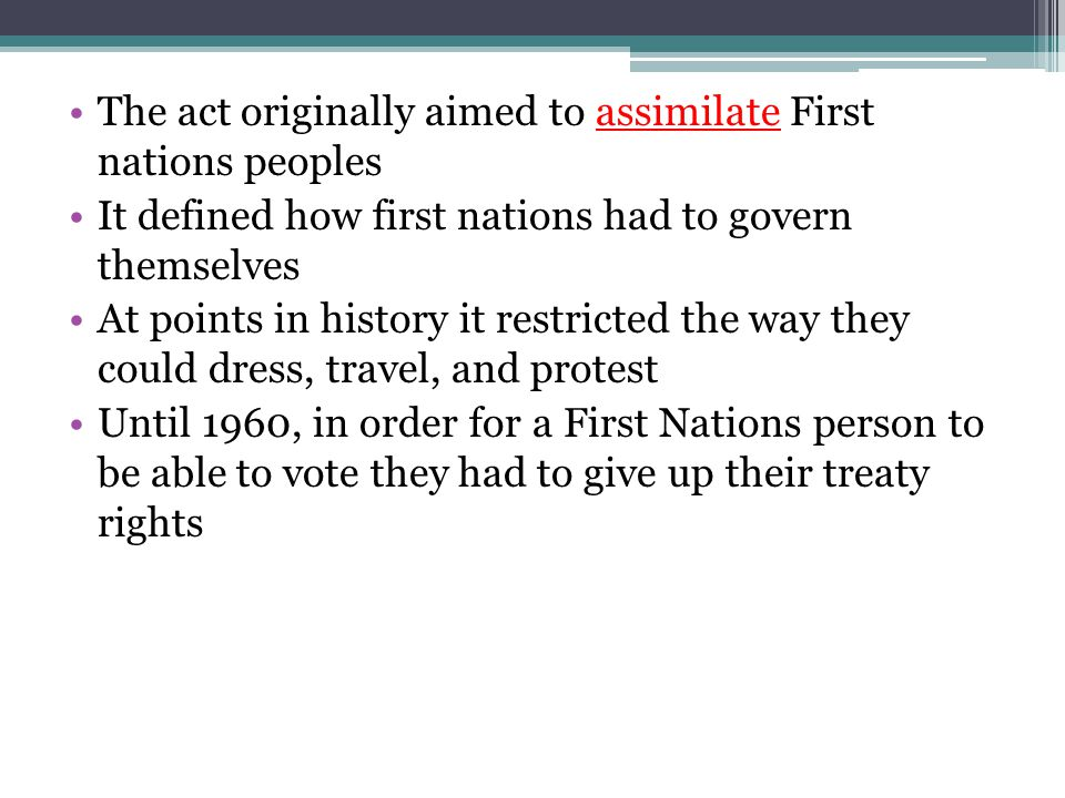 The act originally aimed to assimilate First nations peoples