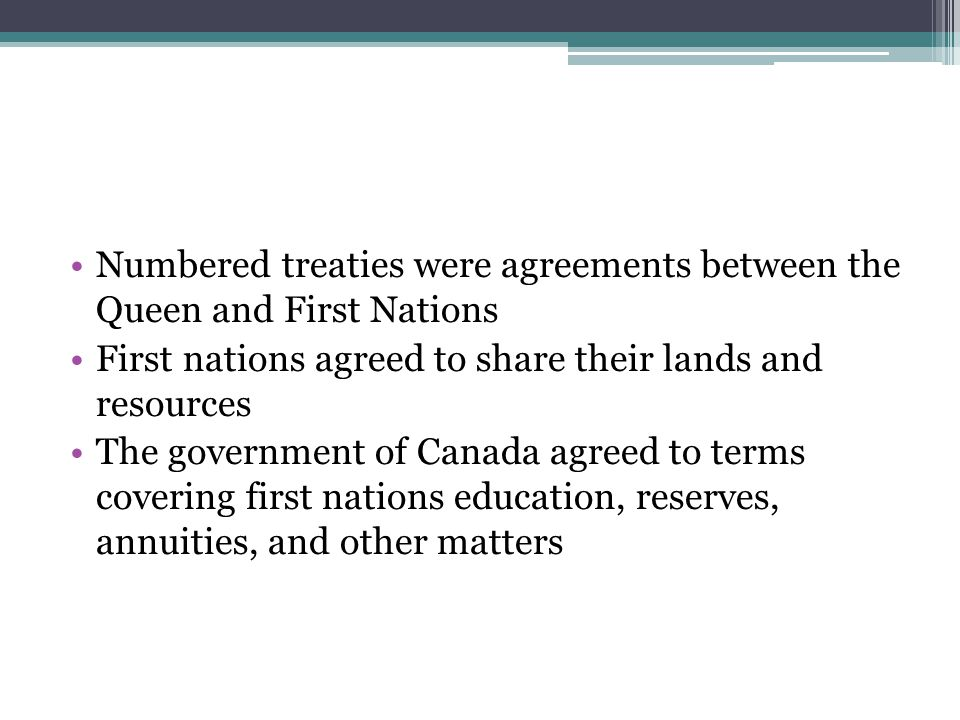 Numbered treaties were agreements between the Queen and First Nations