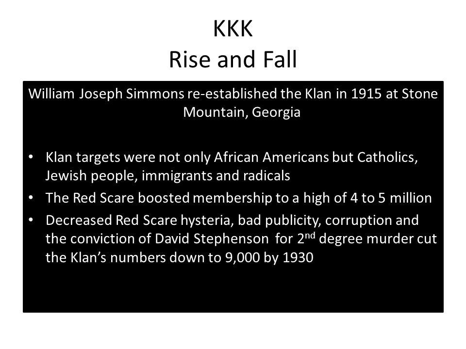 KKK Rise and Fall William Joseph Simmons re-established the Klan in 1915 at Stone Mountain, Georgia.