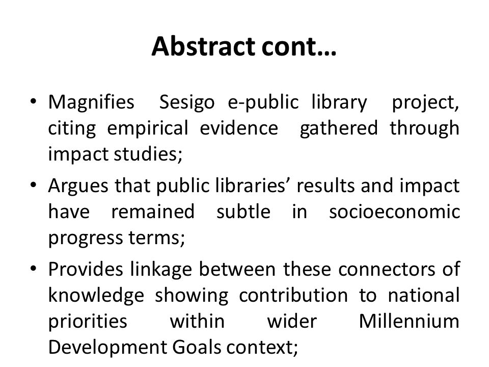 Abstract cont… Magnifies Sesigo e-public library project, citing empirical evidence gathered through impact studies;