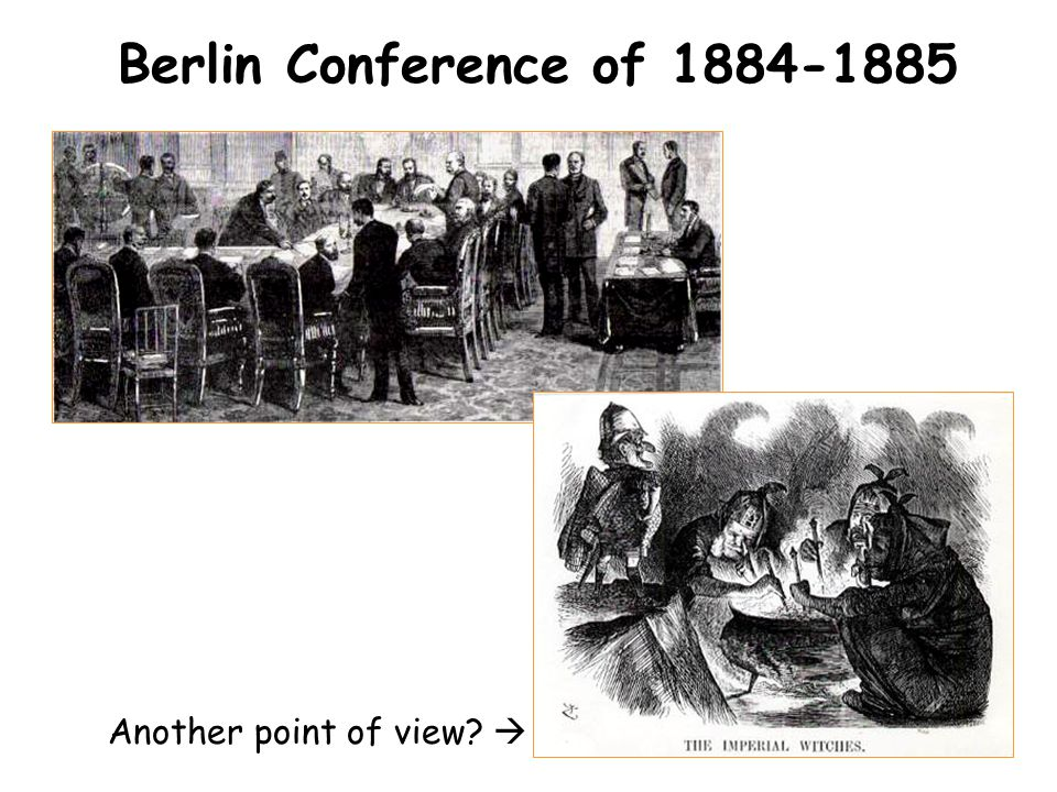Berlin Conference of 1884-1885 Another point of view 