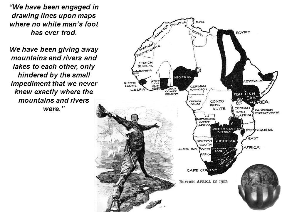 We have been engaged in drawing lines upon maps where no white man's foot has ever trod.