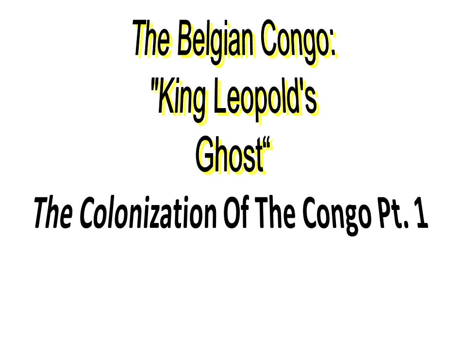 The Colonization Of The Congo Pt. 1