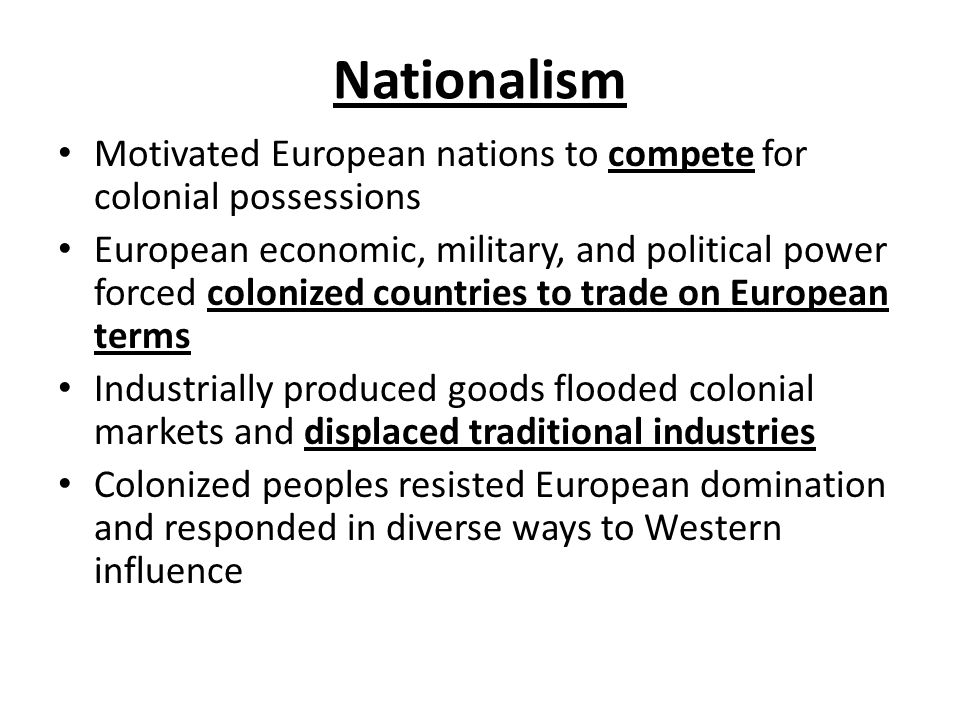 Nationalism Motivated European nations to compete for colonial possessions.