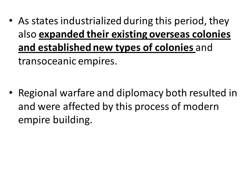 As states industrialized during this period, they also expanded their existing overseas colonies and established new types of colonies and transoceanic empires.