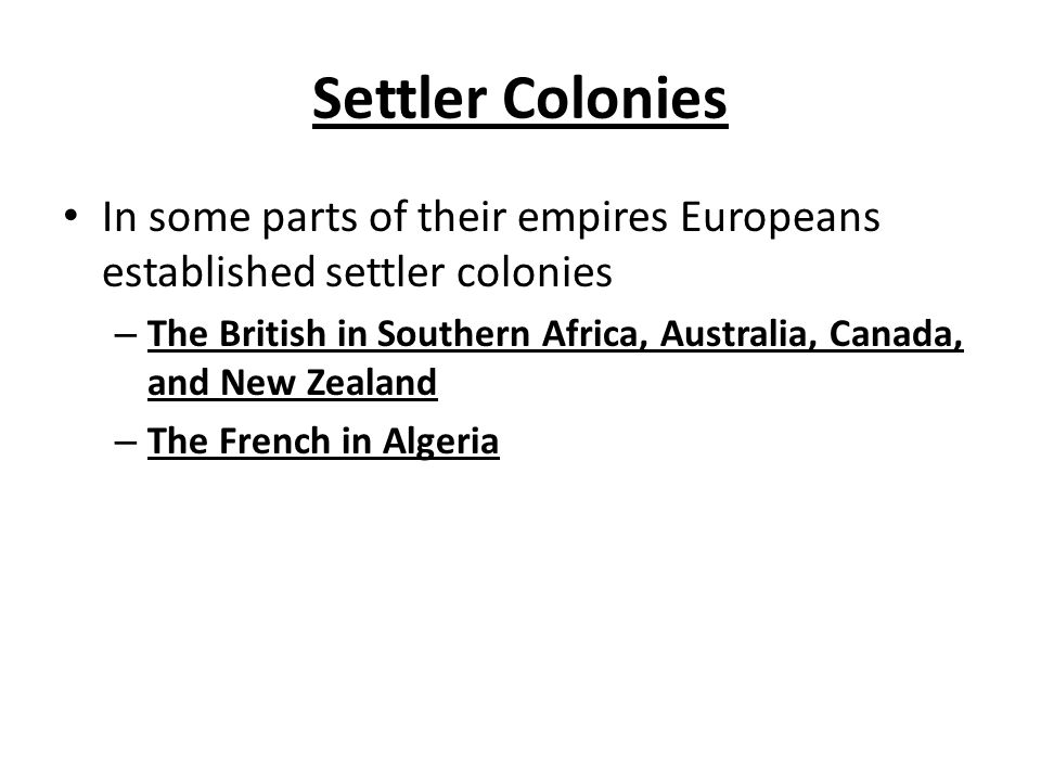 Settler Colonies In some parts of their empires Europeans established settler colonies.