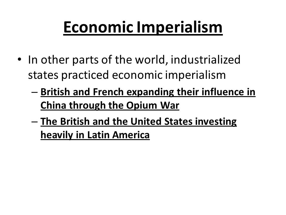 Economic Imperialism In other parts of the world, industrialized states practiced economic imperialism.