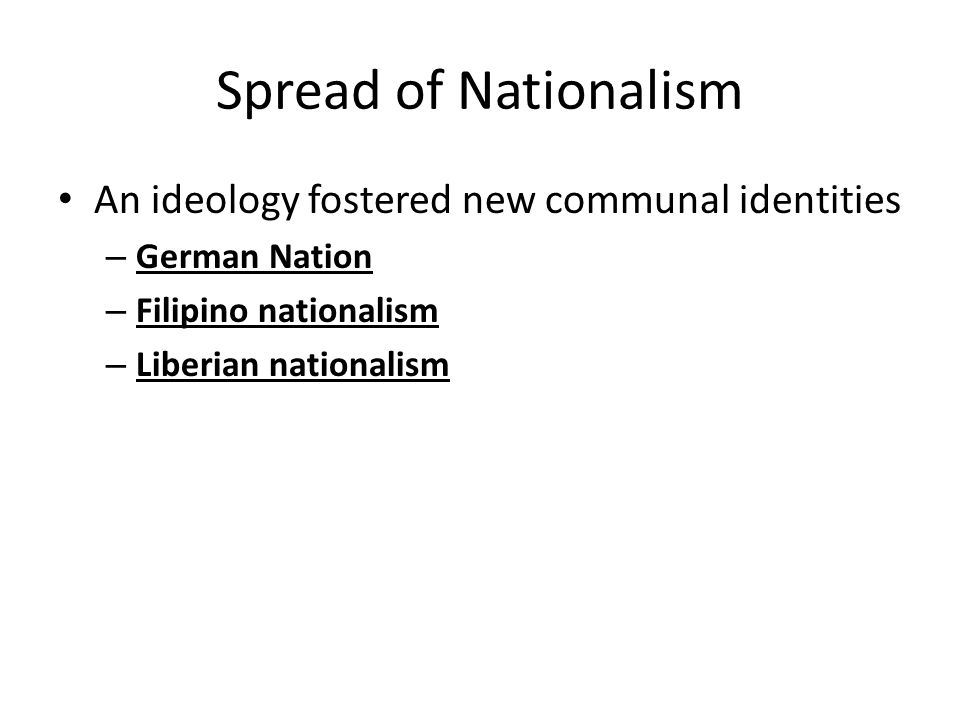 Spread of Nationalism An ideology fostered new communal identities