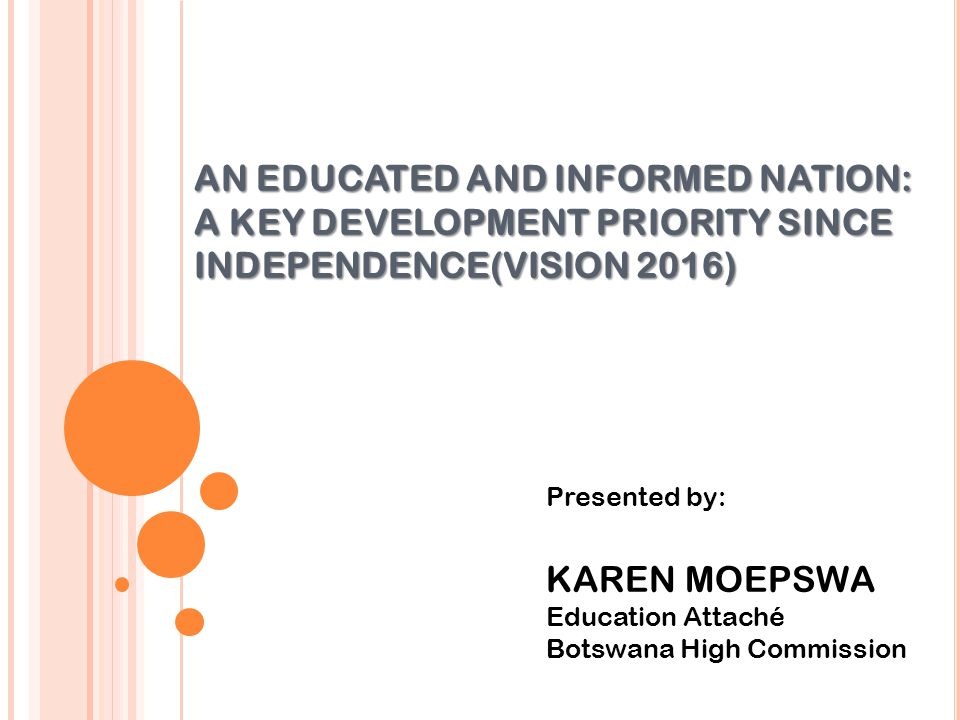 AN EDUCATED AND INFORMED NATION: A KEY DEVELOPMENT PRIORITY SINCE INDEPENDENCE(VISION 2016)