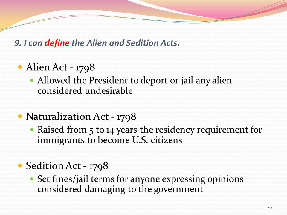 9. I can define the Alien and Sedition Acts.