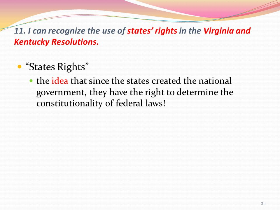 11. I can recognize the use of states' rights in the Virginia and Kentucky Resolutions.