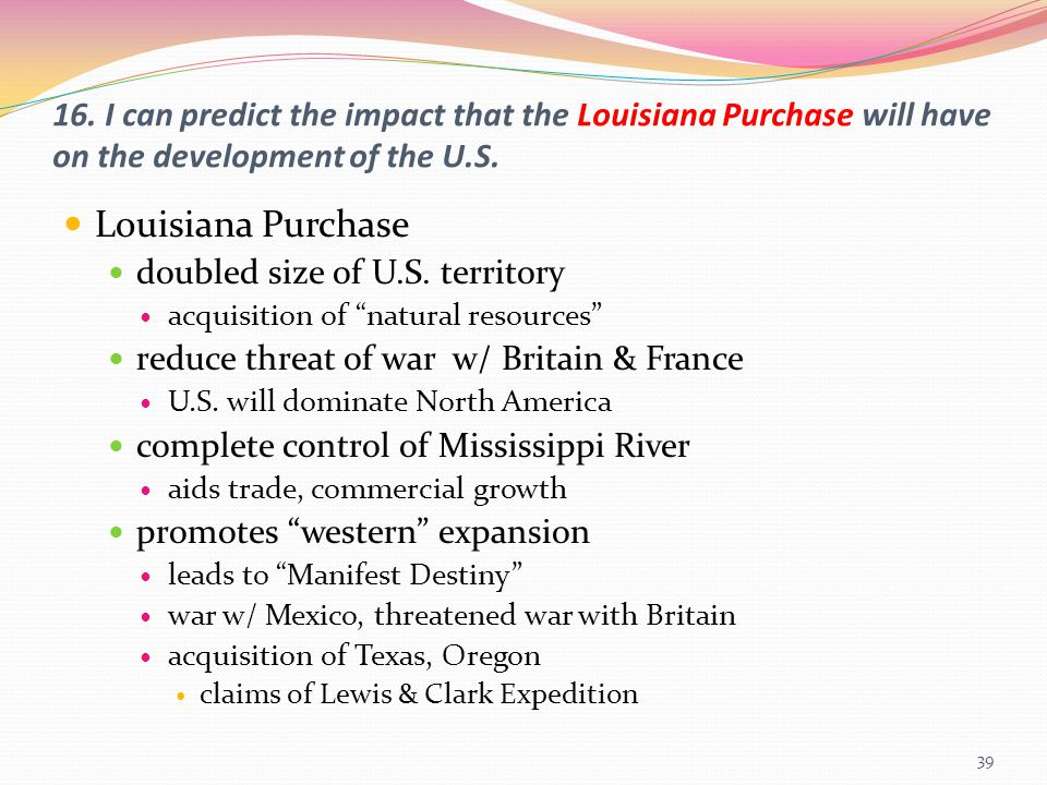 16. I can predict the impact that the Louisiana Purchase will have on the development of the U.S.