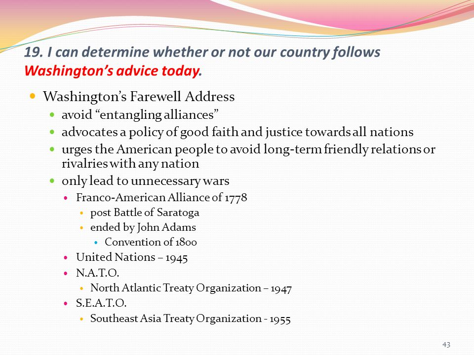 19. I can determine whether or not our country follows Washington's advice today.