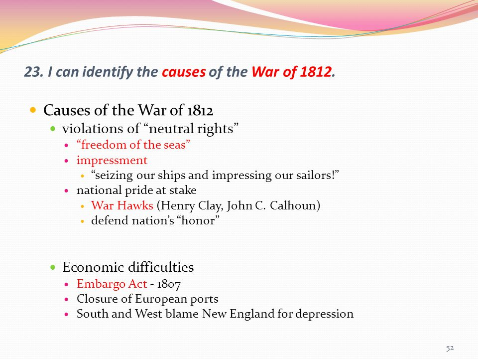 23. I can identify the causes of the War of 1812.
