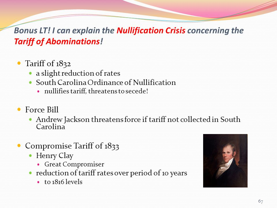 Bonus LT! I can explain the Nullification Crisis concerning the Tariff of Abominations!