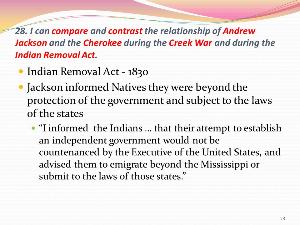 28. I can compare and contrast the relationship of Andrew Jackson and the Cherokee during the Creek War and during the Indian Removal Act.