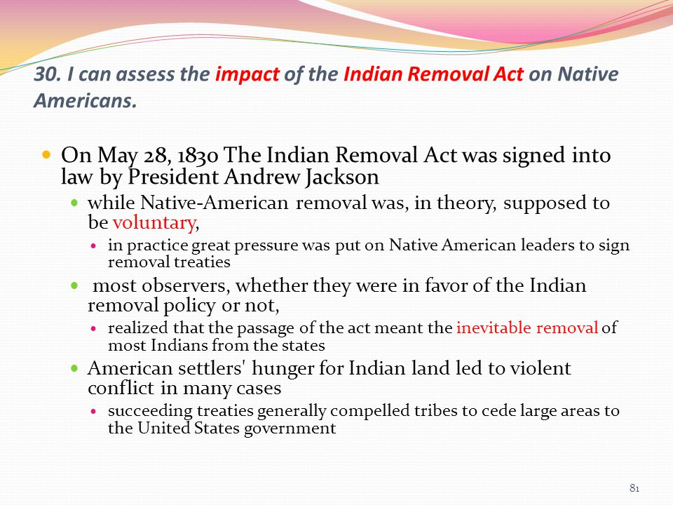 30. I can assess the impact of the Indian Removal Act on Native Americans.