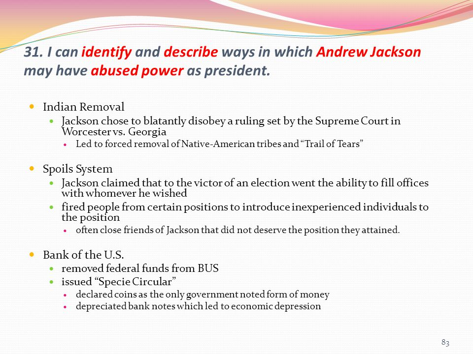 31. I can identify and describe ways in which Andrew Jackson may have abused power as president.