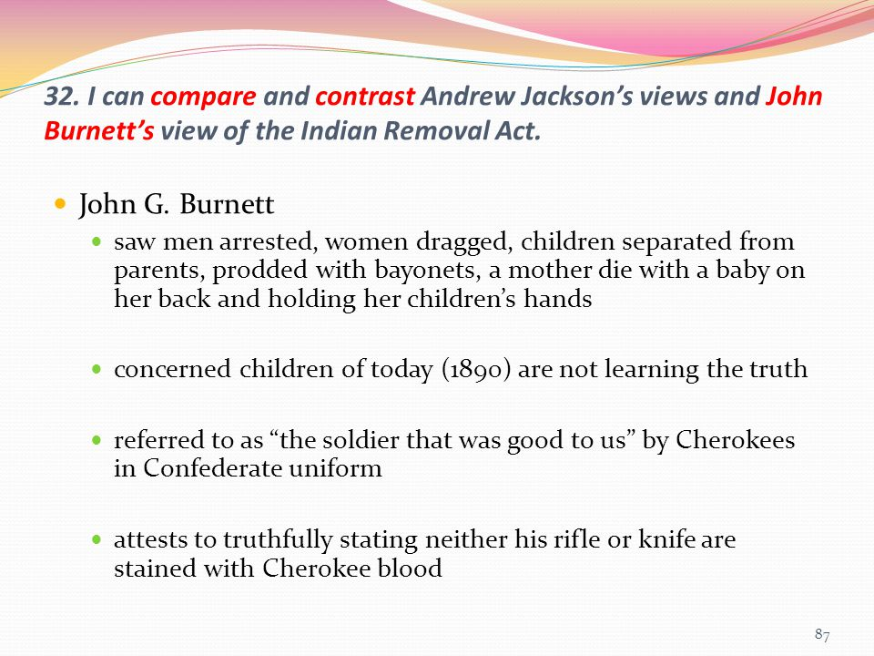 32. I can compare and contrast Andrew Jackson's views and John Burnett's view of the Indian Removal Act.