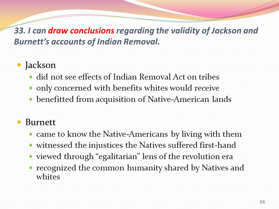 33. I can draw conclusions regarding the validity of Jackson and Burnett's accounts of Indian Removal.