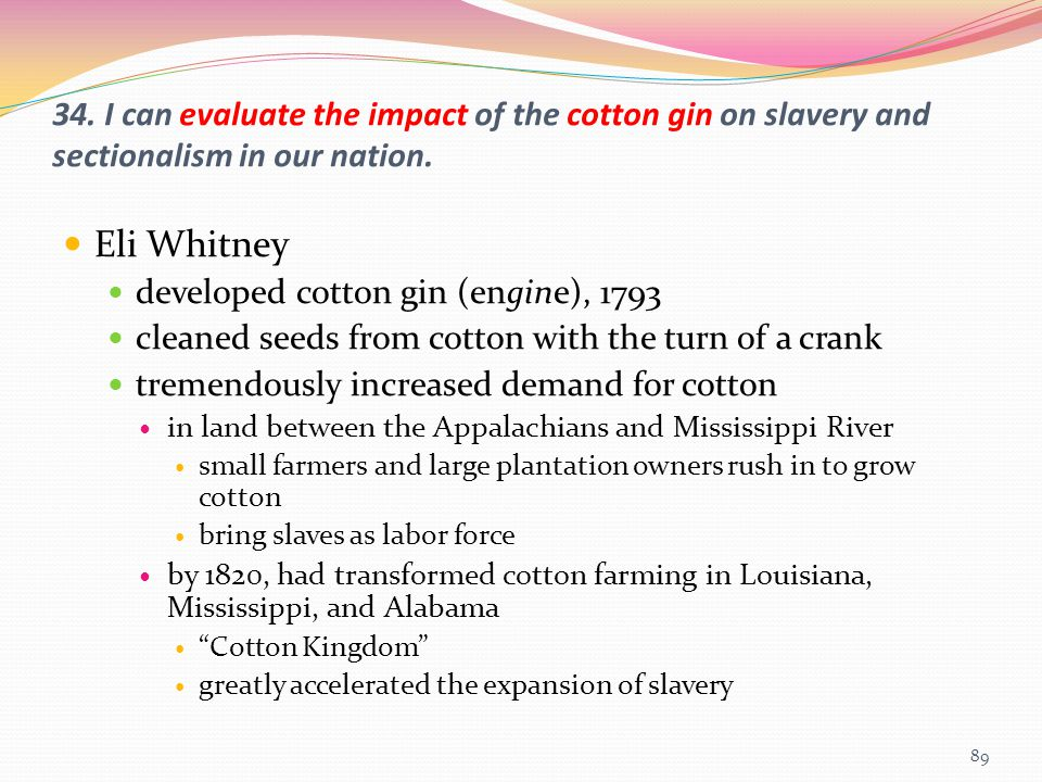 34. I can evaluate the impact of the cotton gin on slavery and sectionalism in our nation.