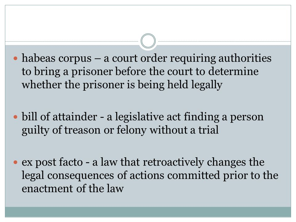habeas corpus – a court order requiring authorities to bring a prisoner before the court to determine whether the prisoner is being held legally