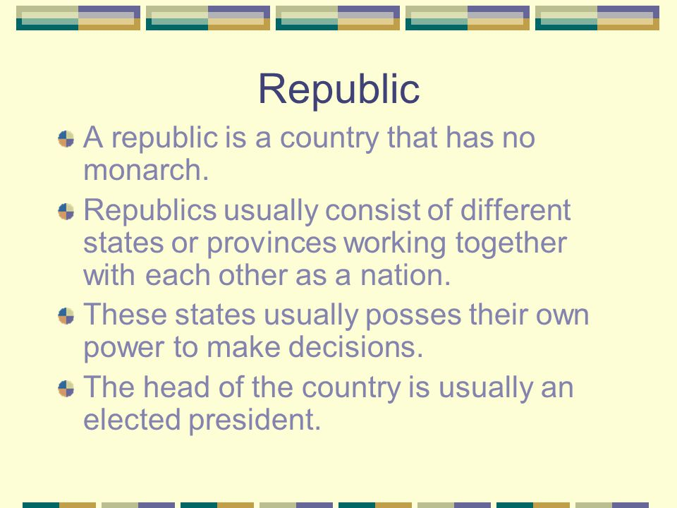 Republic A republic is a country that has no monarch.