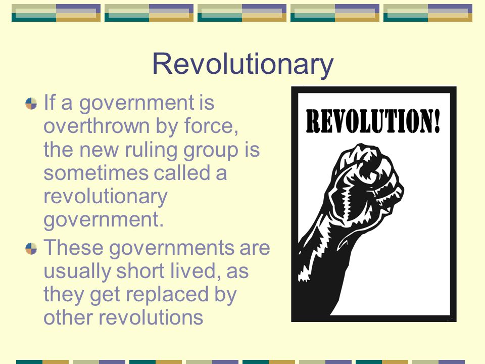 Revolutionary If a government is overthrown by force, the new ruling group is sometimes called a revolutionary government.