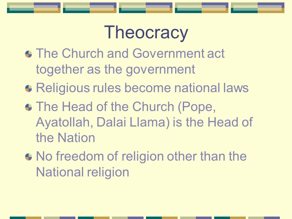 Theocracy The Church and Government act together as the government