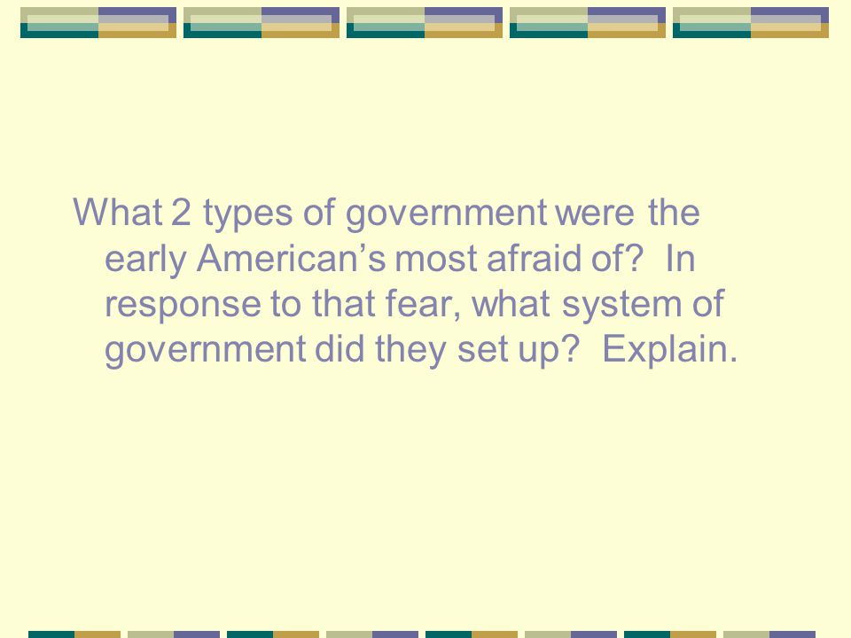 What 2 types of government were the early American's most afraid of